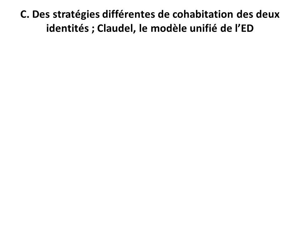 C. Des stratégies différentes de cohabitation des deux identités ; Claudel, le modèle unifié de lED