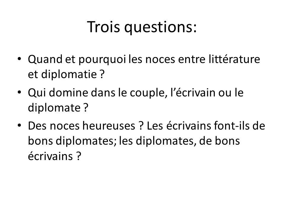 Trois questions: Quand et pourquoi les noces entre littérature et diplomatie ? Qui domine dans le couple, lécrivain ou le diplomate ? Des noces heureu