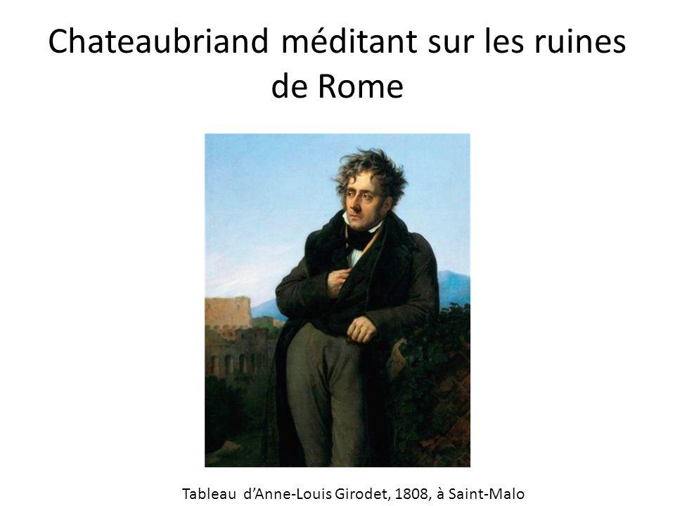 Chateaubriand méditant sur les ruines de Rome Tableau dAnne-Louis Girodet, 1808, à Saint-Malo