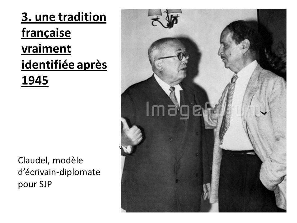 3. une tradition française vraiment identifiée après 1945 Claudel, modèle décrivain-diplomate pour SJP