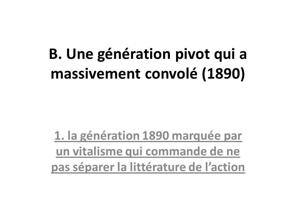 B. Une génération pivot qui a massivement convolé (1890) 1. la génération 1890 marquée par un vitalisme qui commande de ne pas séparer la littérature