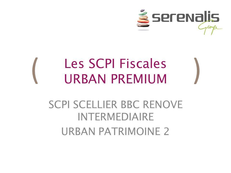 ( ) Les SCPI Fiscales URBAN PREMIUM SCPI SCELLIER BBC RENOVE INTERMEDIAIRE URBAN PATRIMOINE 2