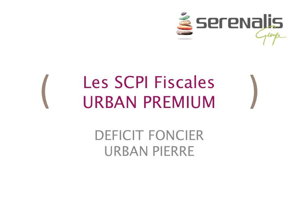 ( ) Les SCPI Fiscales URBAN PREMIUM DEFICIT FONCIER URBAN PIERRE
