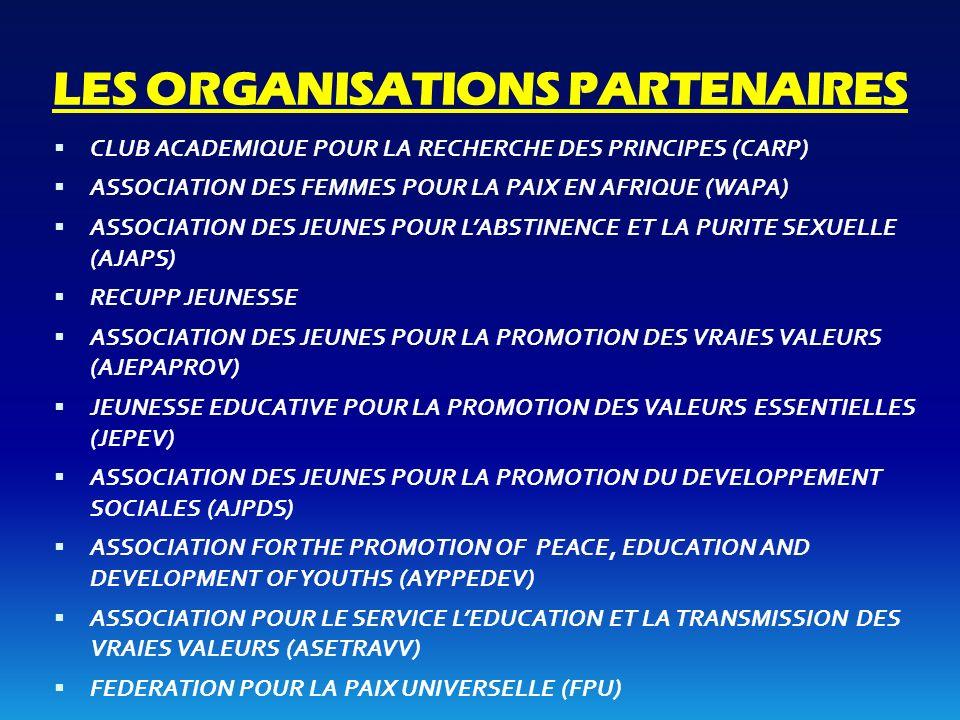 LES ORGANISATIONS PARTENAIRES CLUB ACADEMIQUE POUR LA RECHERCHE DES PRINCIPES (CARP) ASSOCIATION DES FEMMES POUR LA PAIX EN AFRIQUE (WAPA) ASSOCIATION