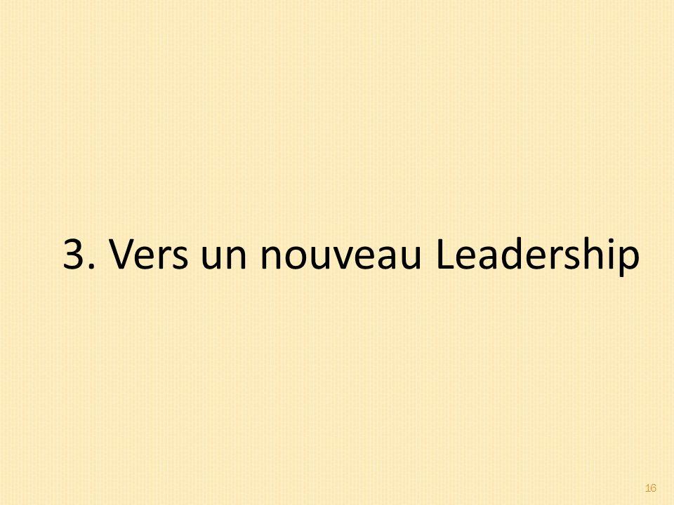 16 3. Vers un nouveau Leadership