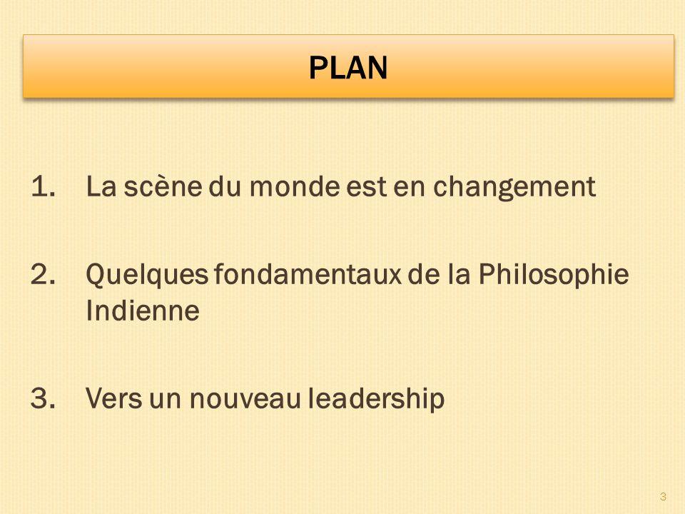 PLAN 1. La scène du monde est en changement 2. Quelques fondamentaux de la Philosophie Indienne 3.
