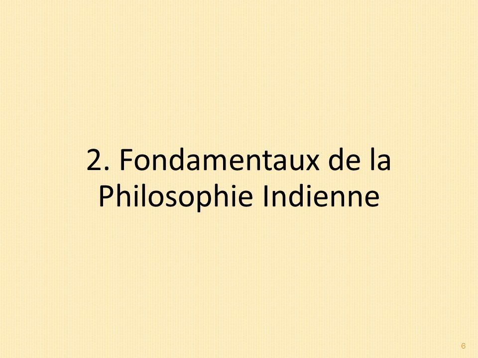6 2. Fondamentaux de la Philosophie Indienne