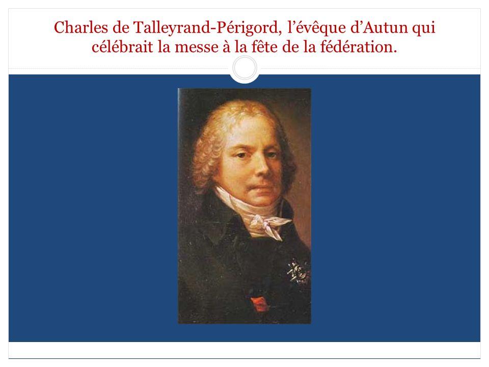 Charles de Talleyrand-Périgord, lévêque dAutun qui célébrait la messe à la fête de la fédération.