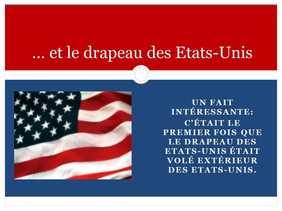 UN FAIT INTÉRESSANTE: CÉTAIT LE PREMIER FOIS QUE LE DRAPEAU DES ETATS-UNIS ÉTAIT VOLÉ EXTÉRIEUR DES ETATS-UNIS. … et le drapeau des Etats-Unis