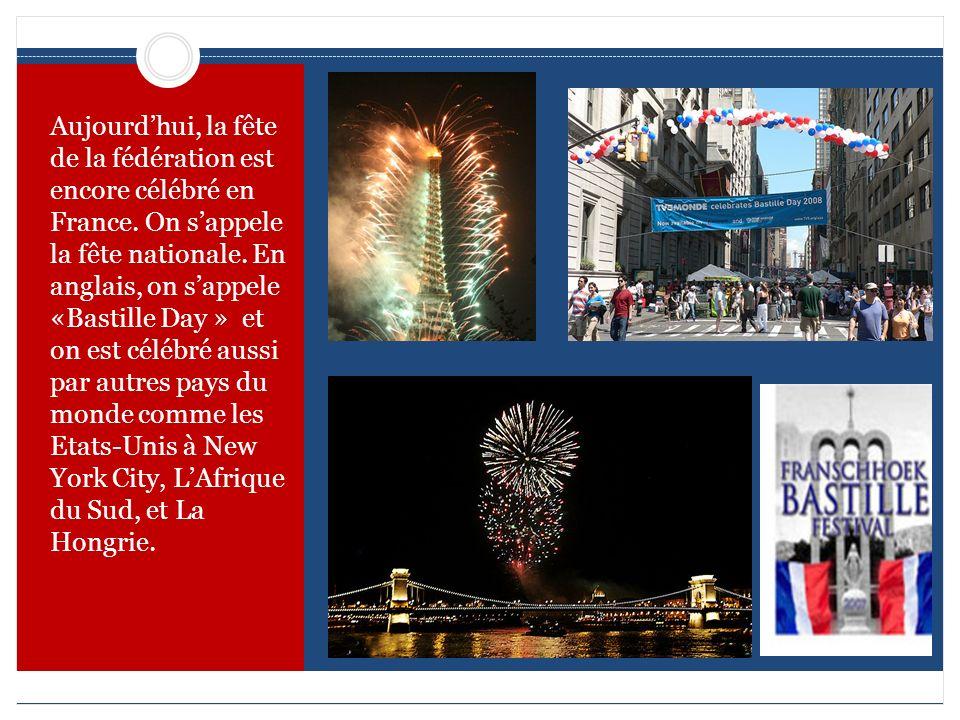 Aujourdhui, la fête de la fédération est encore célébré en France. On sappele la fête nationale. En anglais, on sappele «Bastille Day » et on est célé