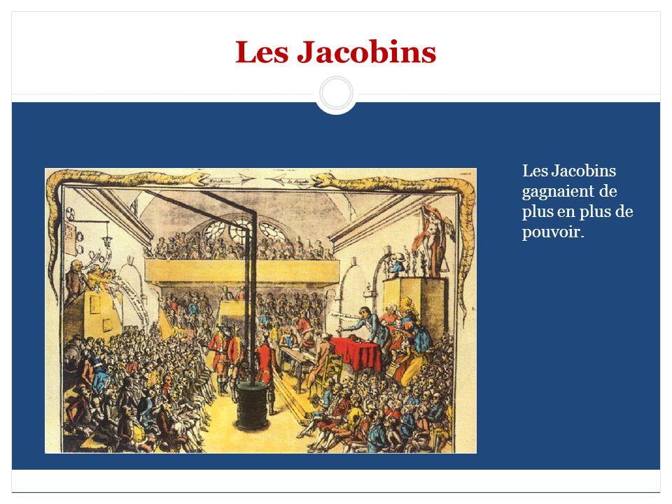Les Jacobins Les Jacobins gagnaient de plus en plus de pouvoir.