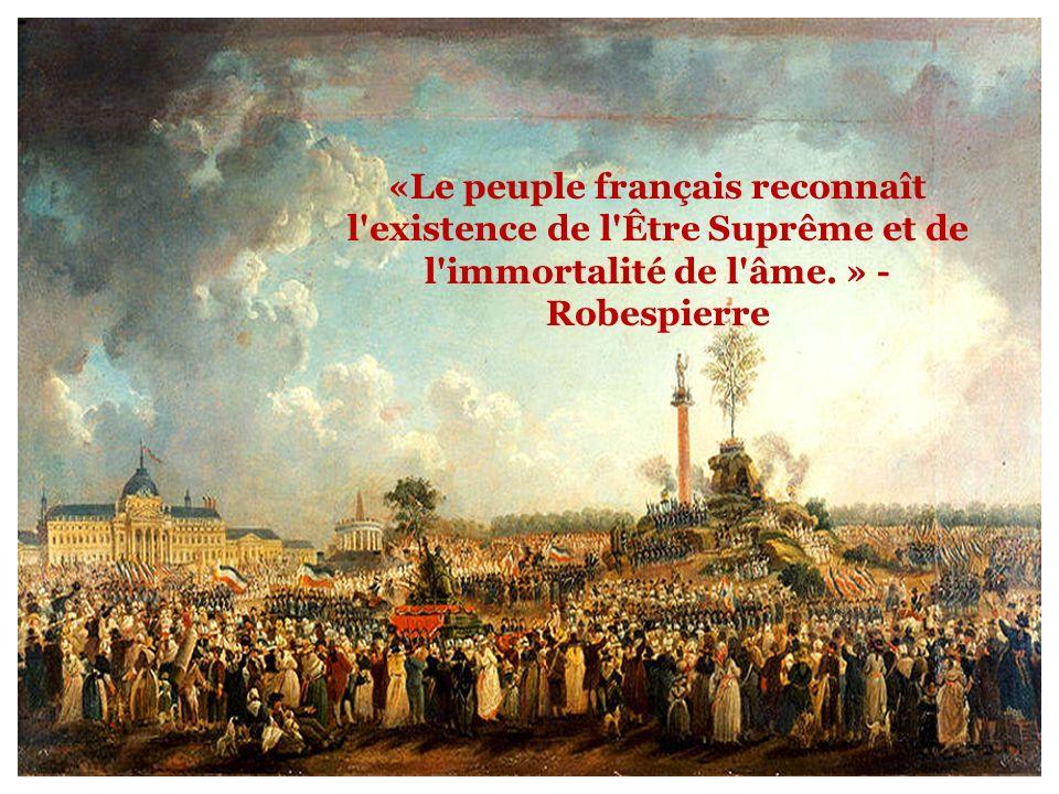 «Le peuple français reconnaît l'existence de l'Être Suprême et de l'immortalité de l'âme. » - Robespierre