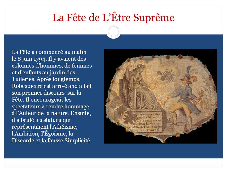 La Fête de LÊtre Suprême La Fête a commencé au matin le 8 juin 1794. Il y avaient des colonnes d'hommes, de femmes et d'enfants au jardin des Tuilerie
