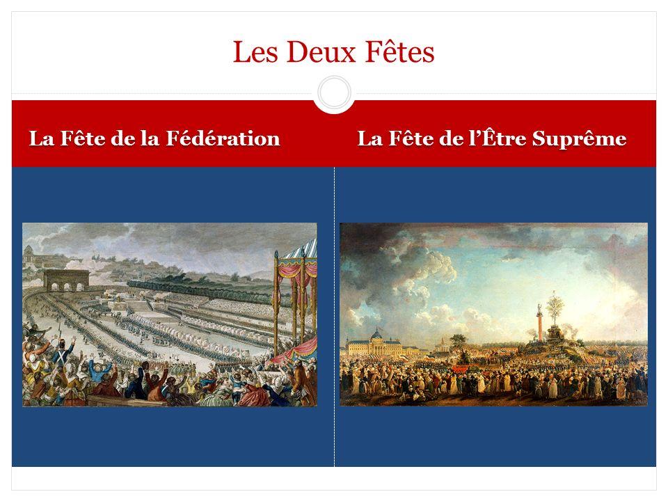 La Fête de la Fédération La Fête de lÊtre Suprême Les Deux Fêtes