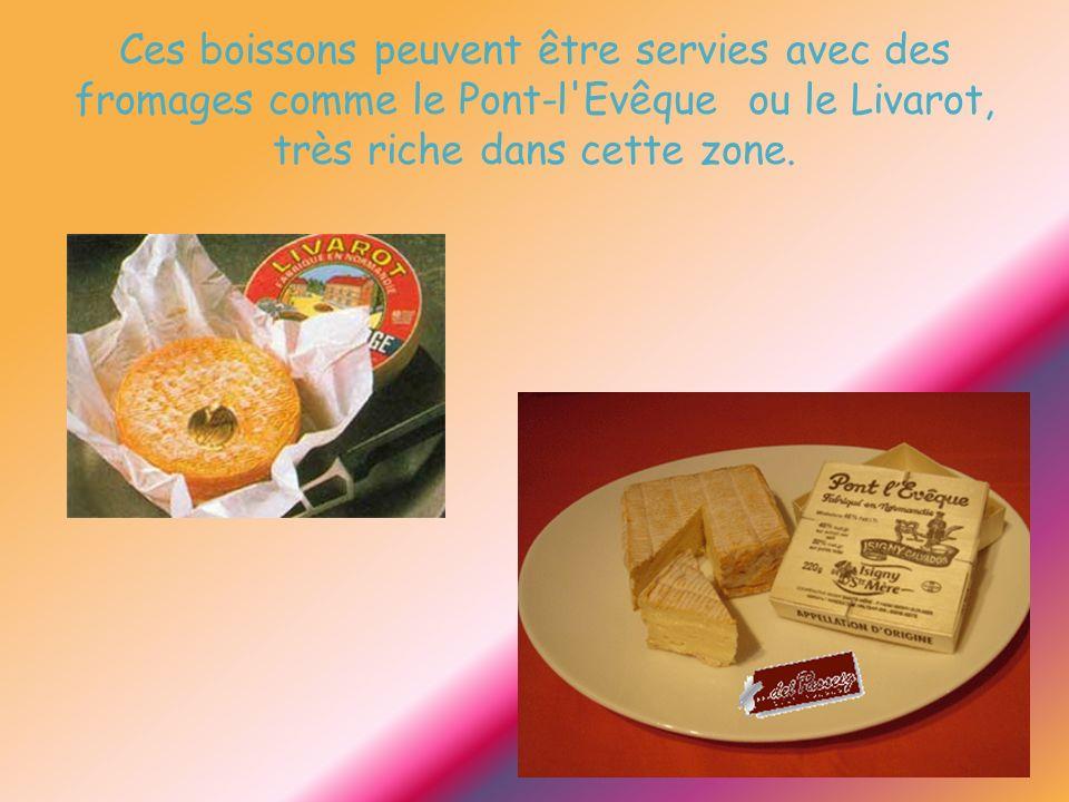 Ces boissons peuvent être servies avec des fromages comme le Pont-l'Evêque ou le Livarot, très riche dans cette zone.