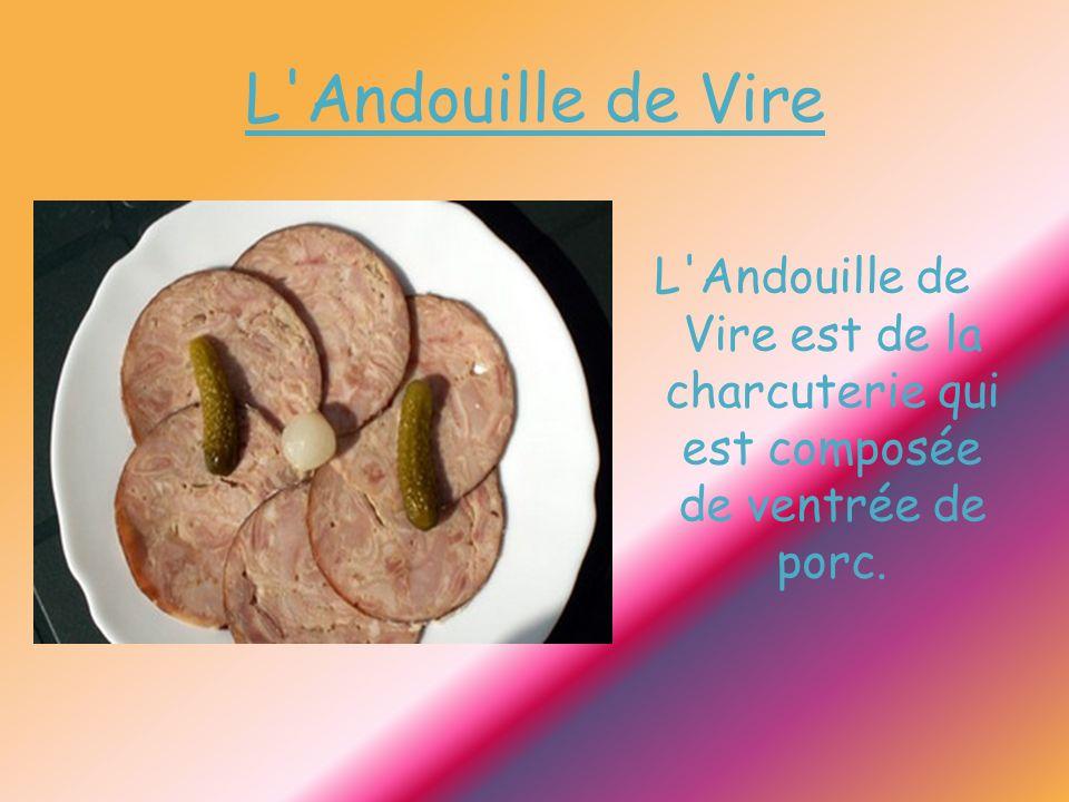 L Andouille de Vire L Andouille de Vire est de la charcuterie qui est composée de ventrée de porc.