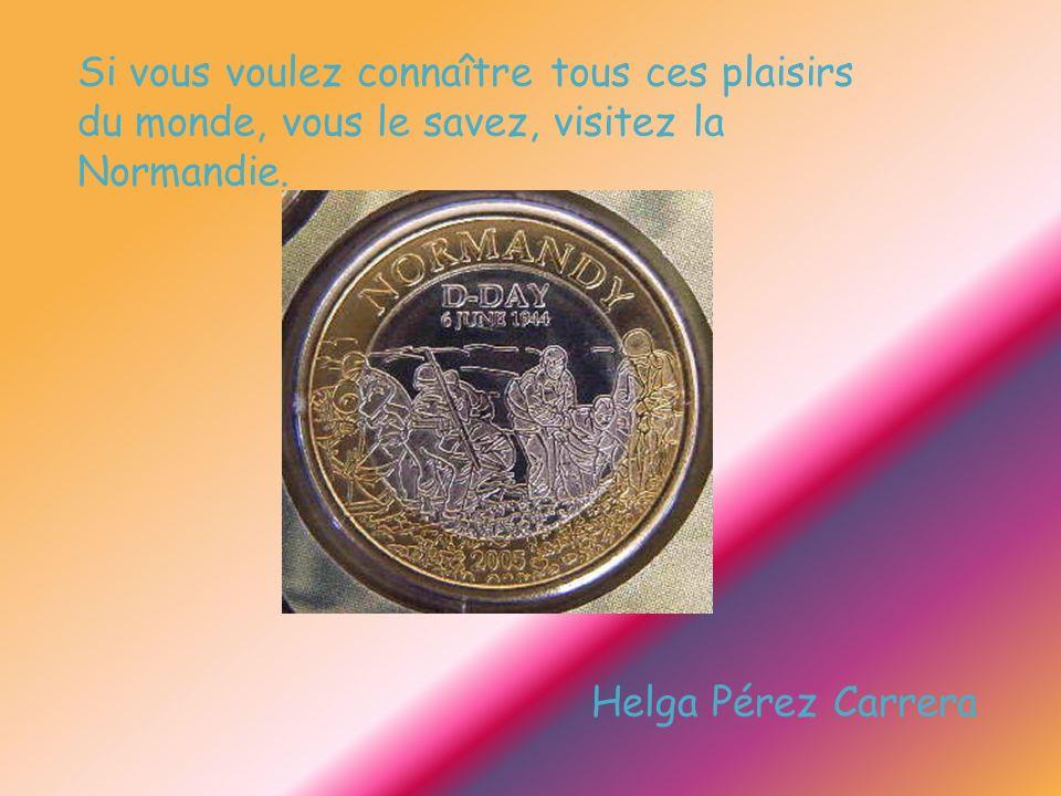 Si vous voulez connaître tous ces plaisirs du monde, vous le savez, visitez la Normandie. Helga Pérez Carrera