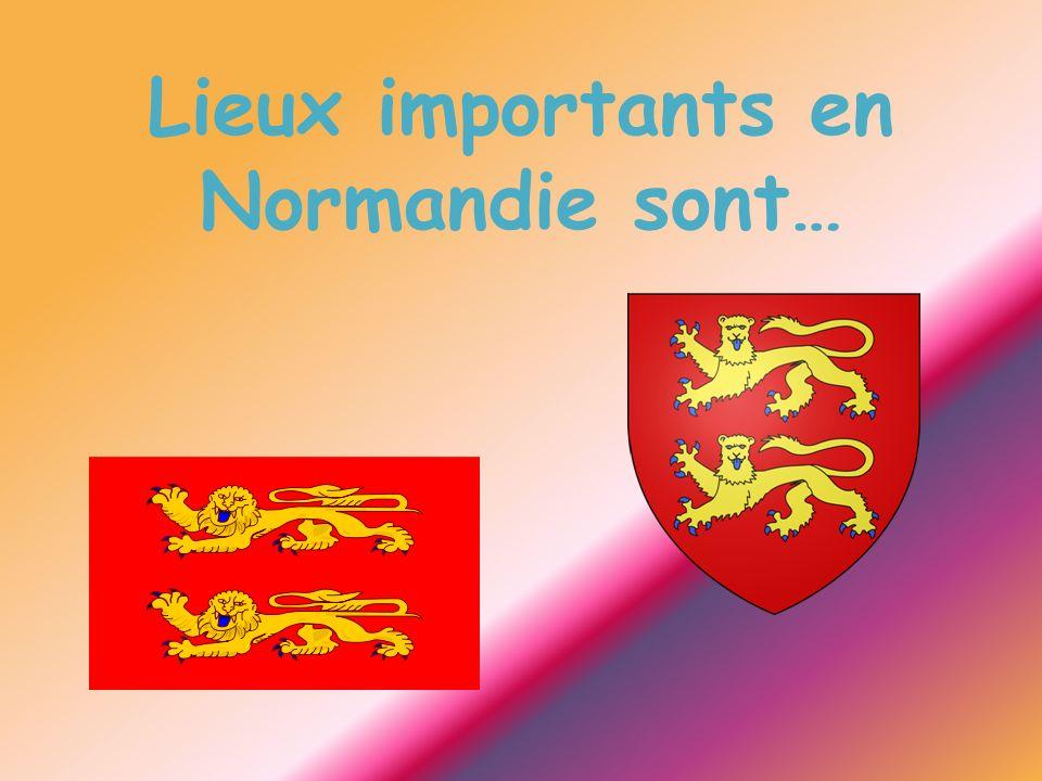 Lieux importants en Normandie sont…