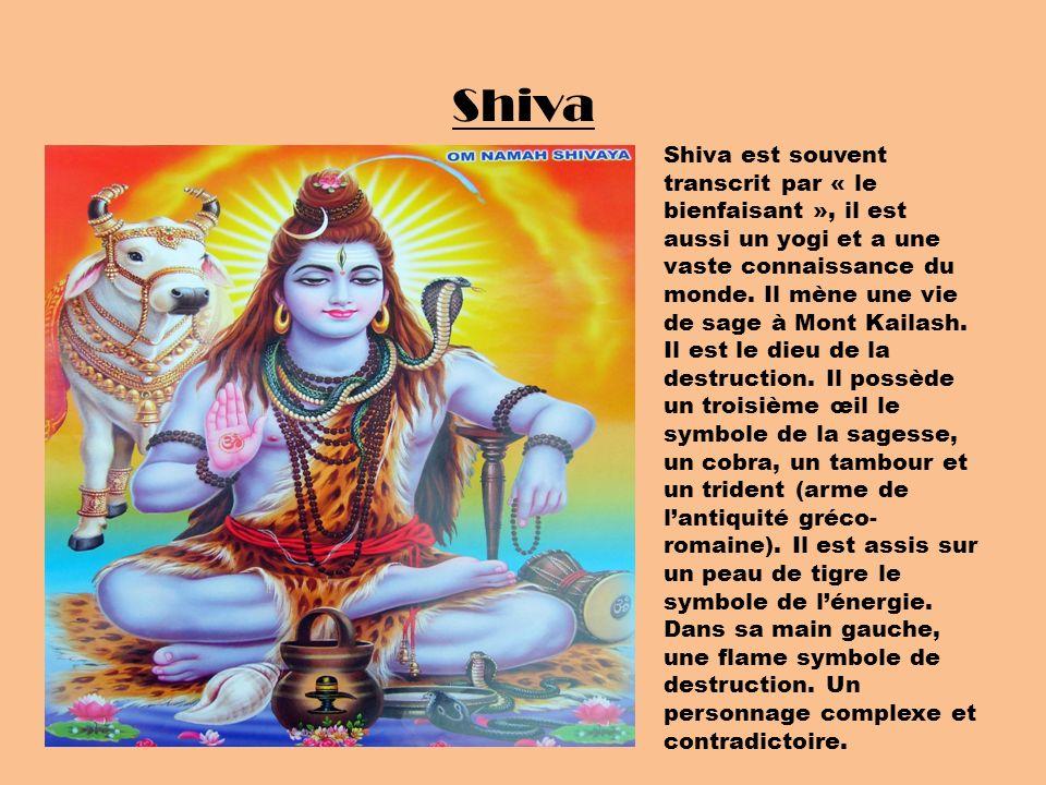 Shiva Shiva est souvent transcrit par « le bienfaisant », il est aussi un yogi et a une vaste connaissance du monde. Il mène une vie de sage à Mont Ka