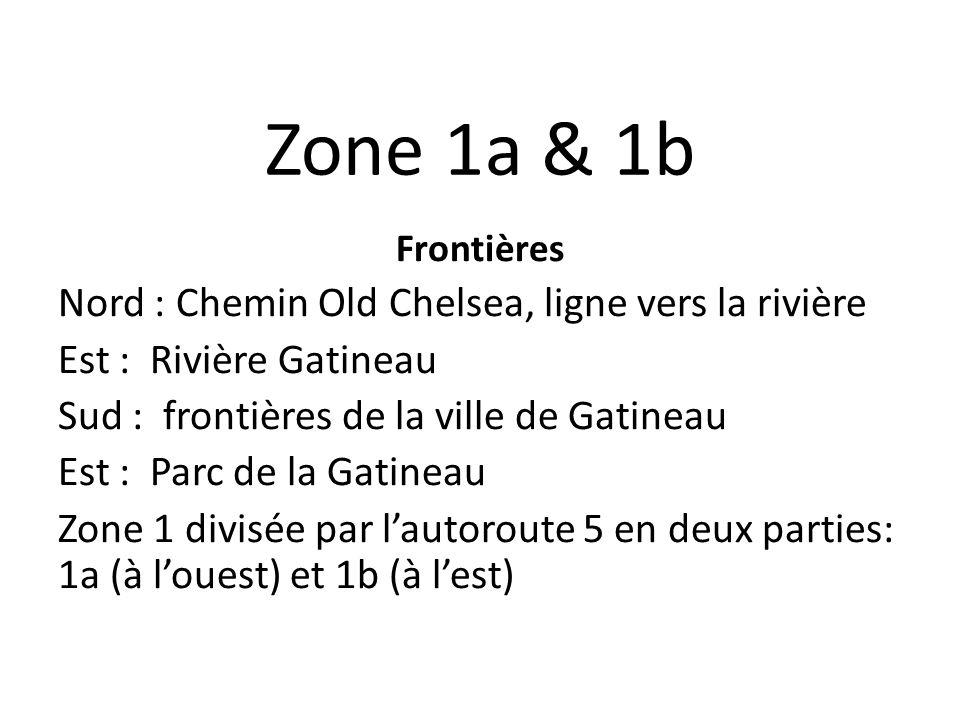 Zone 1a & 1b Frontières Nord : Chemin Old Chelsea, ligne vers la rivière Est : Rivière Gatineau Sud : frontières de la ville de Gatineau Est : Parc de la Gatineau Zone 1 divisée par lautoroute 5 en deux parties: 1a (à louest) et 1b (à lest)