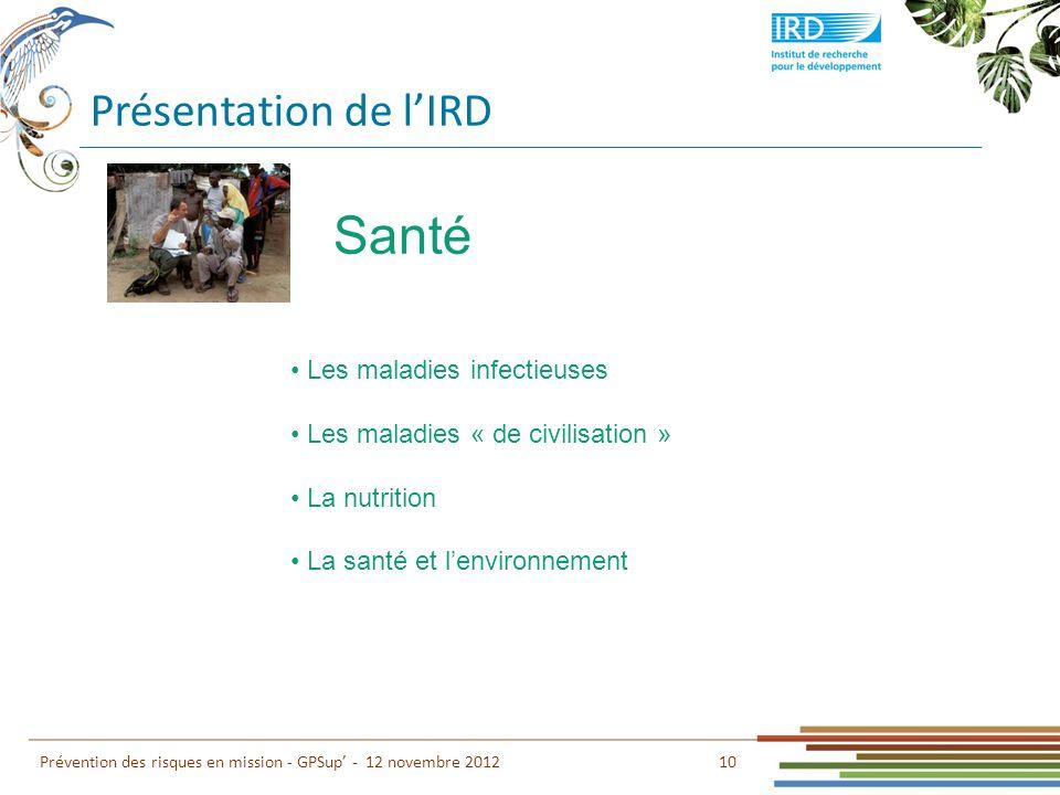 Présentation de lIRD 10 Prévention des risques en mission - GPSup - 12 novembre 2012 Santé Les maladies infectieuses Les maladies « de civilisation »
