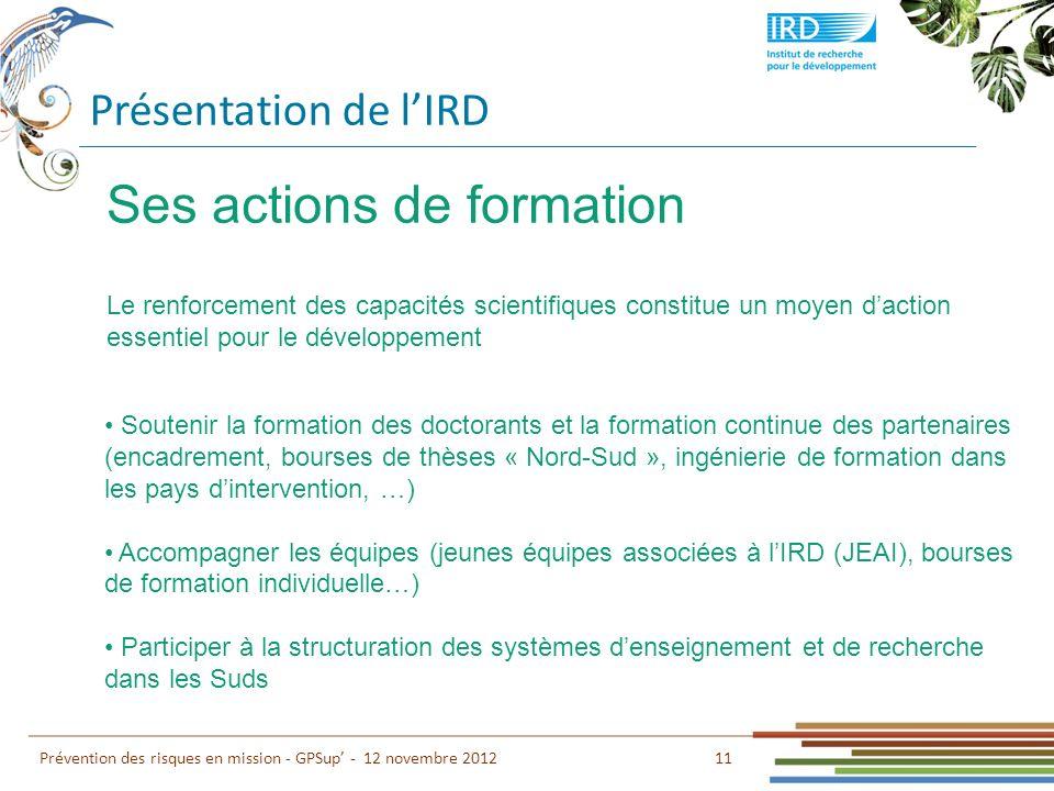 Présentation de lIRD 11 Prévention des risques en mission - GPSup - 12 novembre 2012 Ses actions de formation Le renforcement des capacités scientifiq