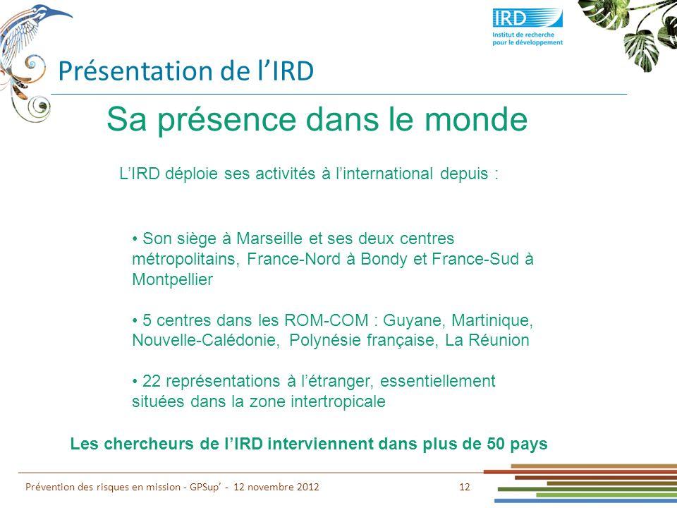 Présentation de lIRD 12 Prévention des risques en mission - GPSup - 12 novembre 2012 LIRD déploie ses activités à linternational depuis : Son siège à