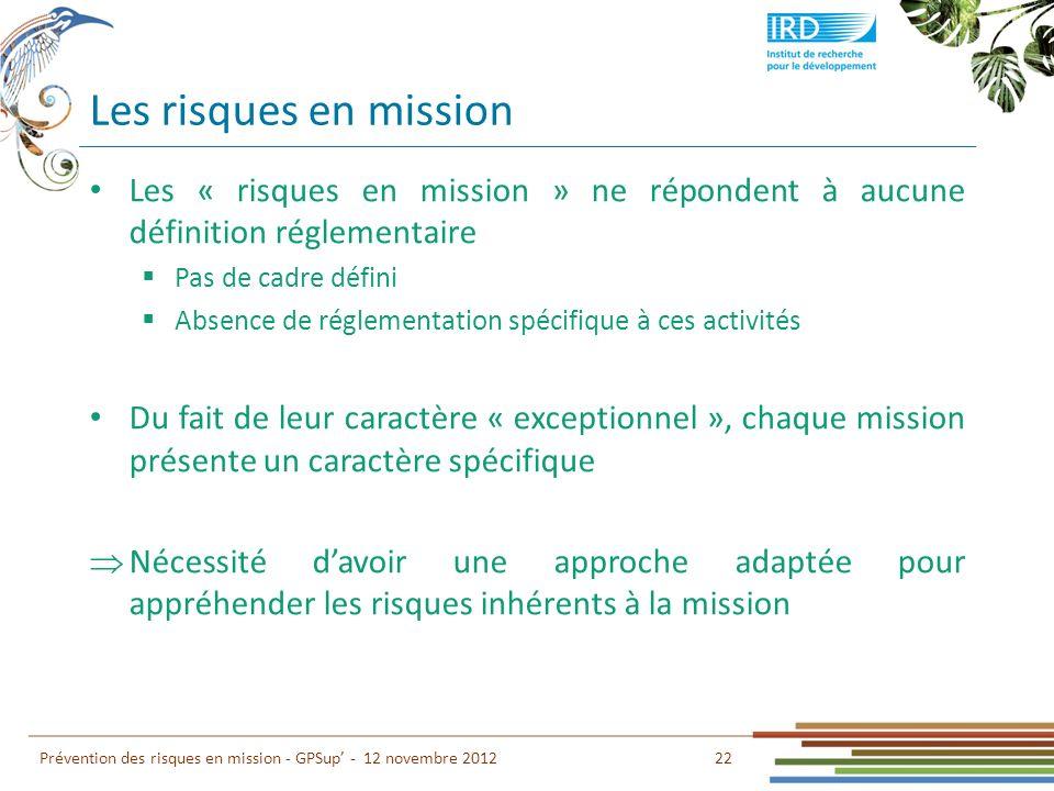 Les risques en mission 22 Prévention des risques en mission - GPSup - 12 novembre 2012 Les « risques en mission » ne répondent à aucune définition rég