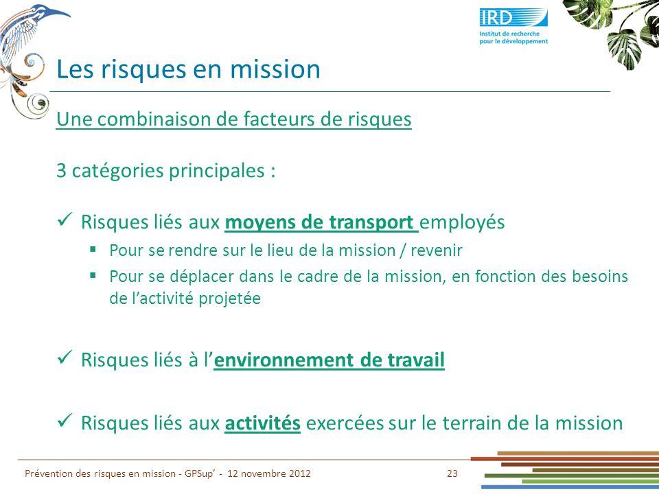 Les risques en mission 23 Prévention des risques en mission - GPSup - 12 novembre 2012 Une combinaison de facteurs de risques 3 catégories principales