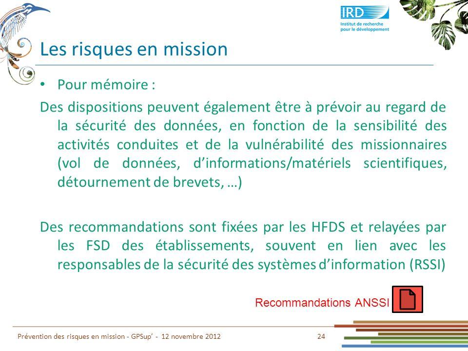Les risques en mission 24 Prévention des risques en mission - GPSup - 12 novembre 2012 Pour mémoire : Des dispositions peuvent également être à prévoi
