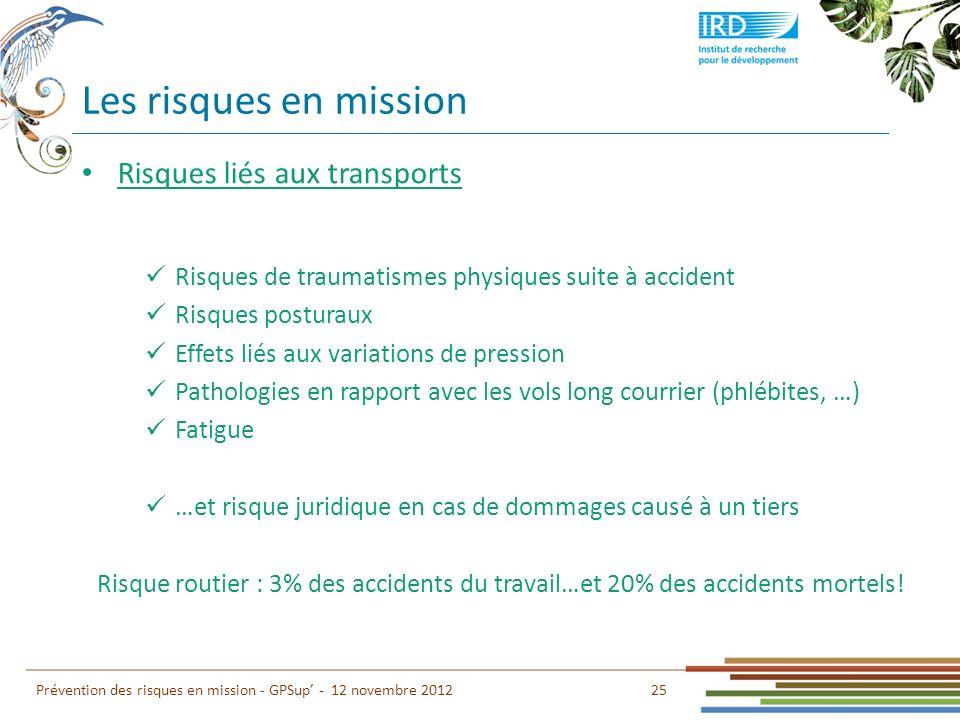 Les risques en mission 25 Prévention des risques en mission - GPSup - 12 novembre 2012 Risques liés aux transports Risques de traumatismes physiques s
