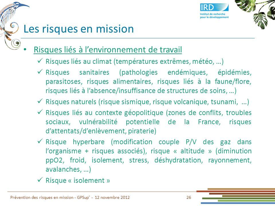 Les risques en mission 26 Prévention des risques en mission - GPSup - 12 novembre 2012 Risques liés à lenvironnement de travail Risques liés au climat