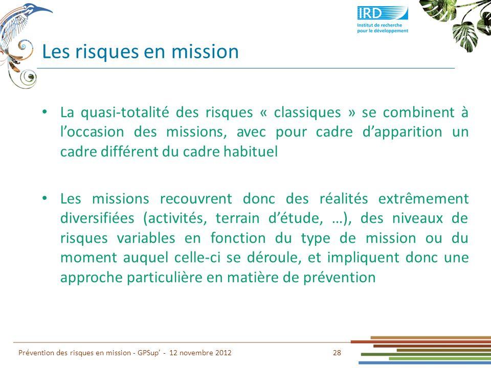 Les risques en mission 28 Prévention des risques en mission - GPSup - 12 novembre 2012 La quasi-totalité des risques « classiques » se combinent à loc