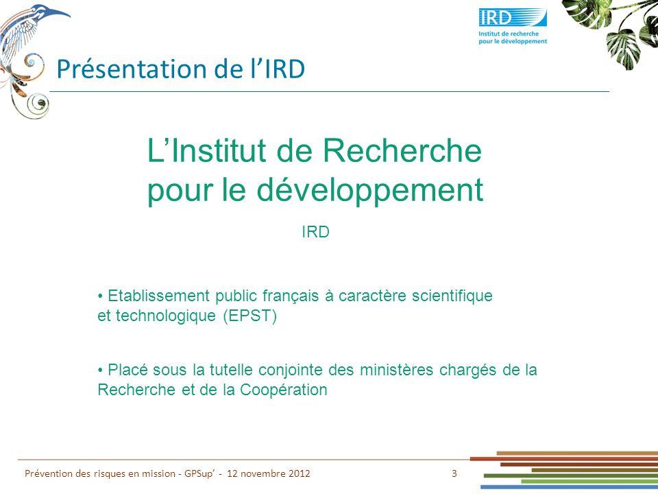 Présentation de lIRD 3 Prévention des risques en mission - GPSup - 12 novembre 2012 Etablissement public français à caractère scientifique et technolo