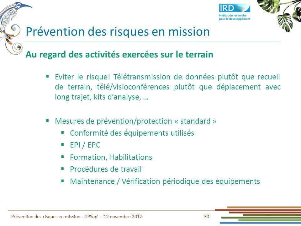 Prévention des risques en mission 30 Prévention des risques en mission - GPSup - 12 novembre 2012 Au regard des activités exercées sur le terrain Evit