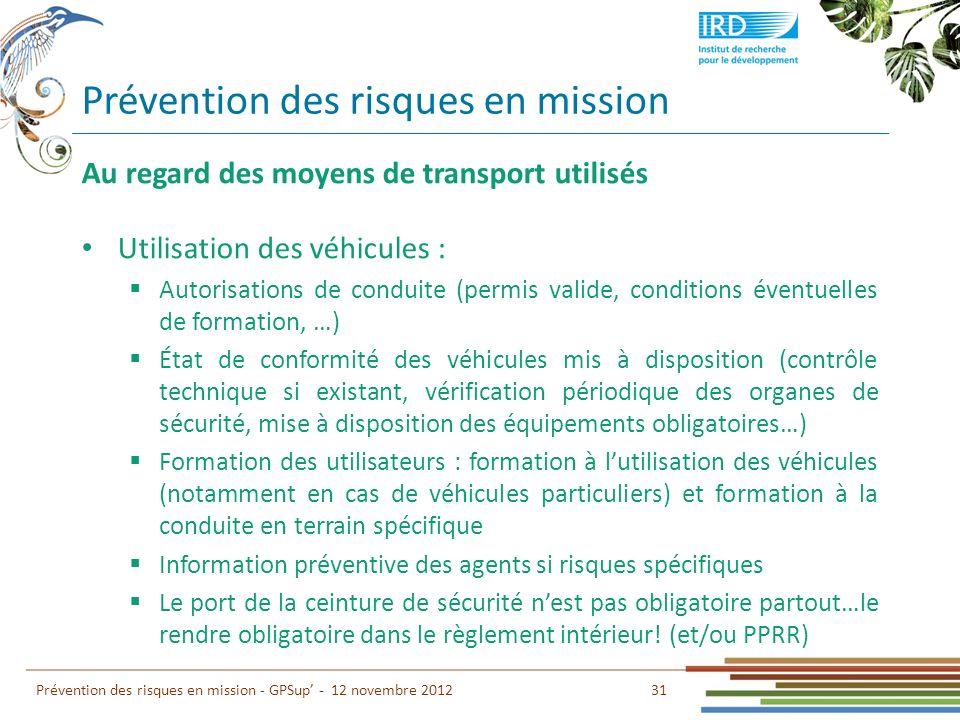 Prévention des risques en mission 31 Prévention des risques en mission - GPSup - 12 novembre 2012 Au regard des moyens de transport utilisés Utilisati