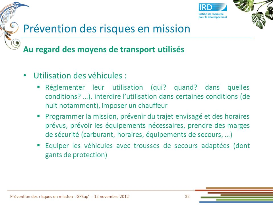 Prévention des risques en mission 32 Prévention des risques en mission - GPSup - 12 novembre 2012 Au regard des moyens de transport utilisés Utilisati