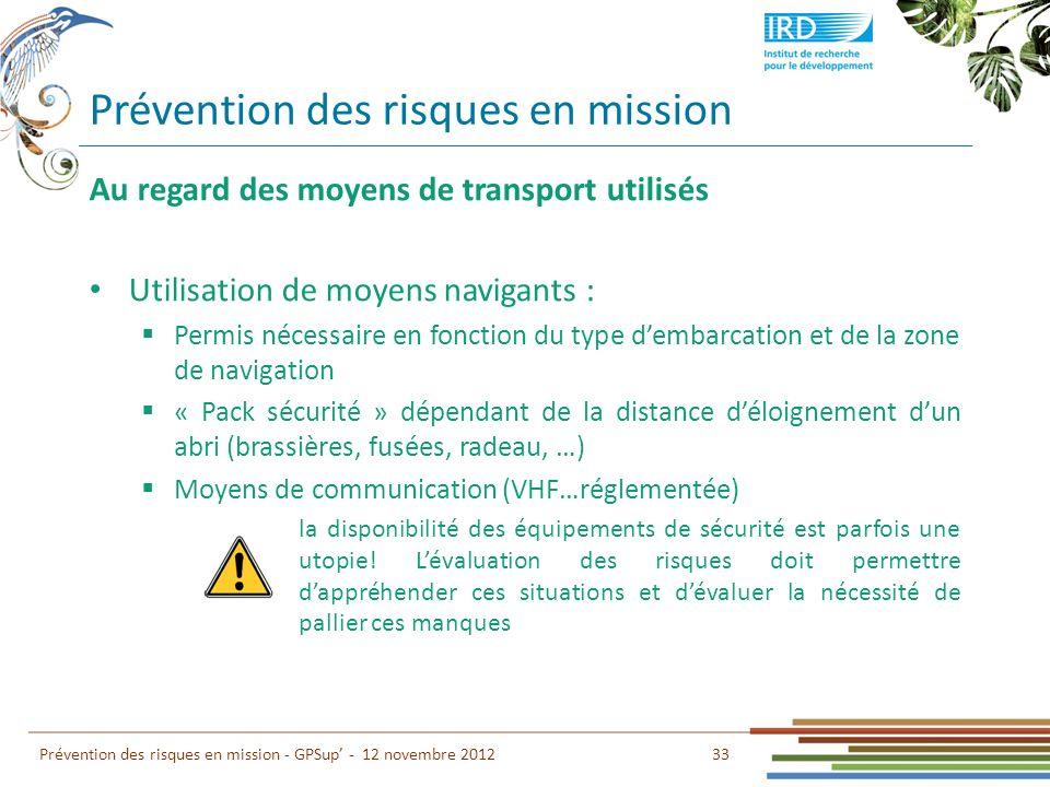 Prévention des risques en mission 33 Prévention des risques en mission - GPSup - 12 novembre 2012 Au regard des moyens de transport utilisés Utilisati