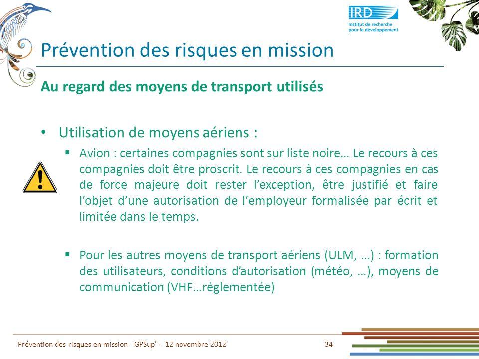 Prévention des risques en mission 34 Prévention des risques en mission - GPSup - 12 novembre 2012 Au regard des moyens de transport utilisés Utilisati