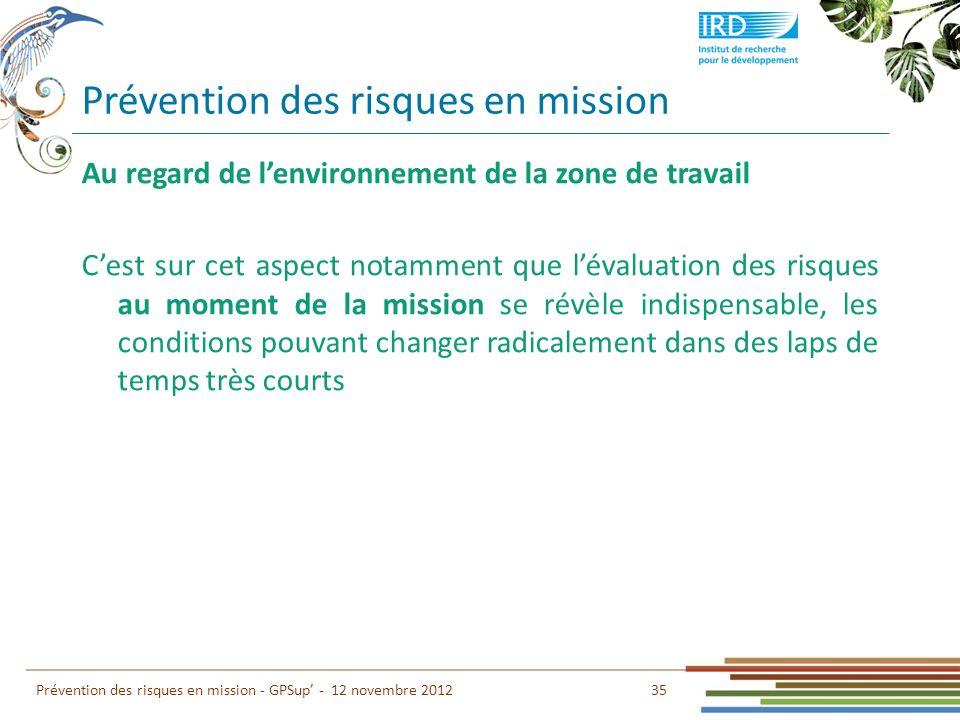 Prévention des risques en mission 35 Prévention des risques en mission - GPSup - 12 novembre 2012 Au regard de lenvironnement de la zone de travail Ce