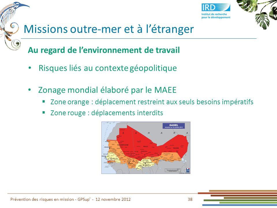 38 Prévention des risques en mission - GPSup - 12 novembre 2012 Au regard de lenvironnement de travail Zonage mondial élaboré par le MAEE Zone orange