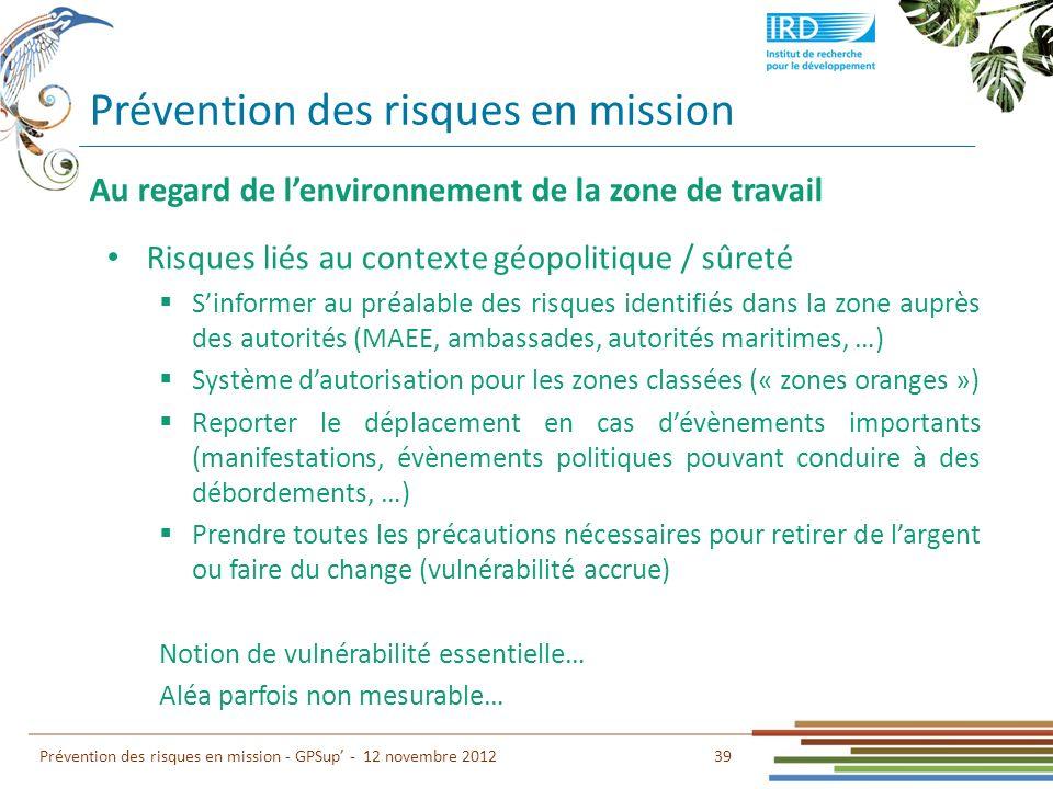Prévention des risques en mission 39 Prévention des risques en mission - GPSup - 12 novembre 2012 Au regard de lenvironnement de la zone de travail Ri