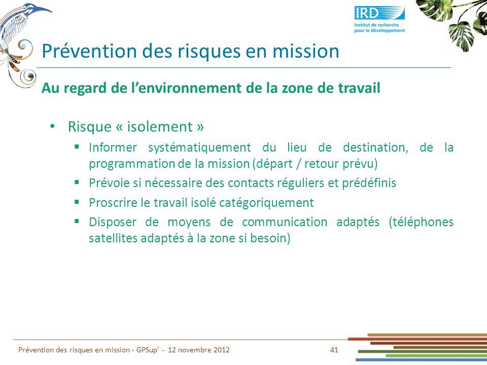 Prévention des risques en mission 41 Prévention des risques en mission - GPSup - 12 novembre 2012 Au regard de lenvironnement de la zone de travail Ri