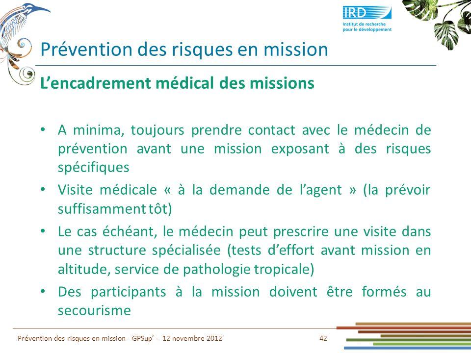 Prévention des risques en mission 42 Prévention des risques en mission - GPSup - 12 novembre 2012 Lencadrement médical des missions A minima, toujours