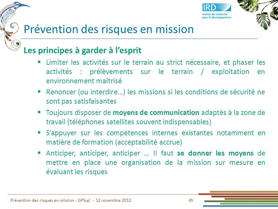 Prévention des risques en mission 45 Prévention des risques en mission - GPSup - 12 novembre 2012 Les principes à garder à lesprit Limiter les activit
