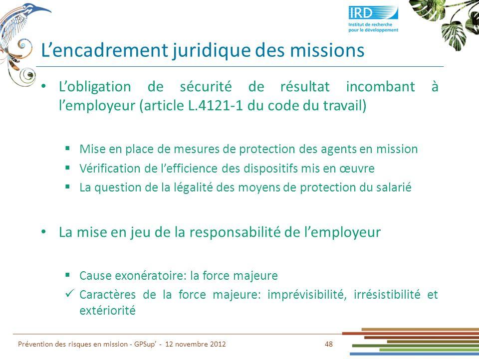 Lencadrement juridique des missions 48 Prévention des risques en mission - GPSup - 12 novembre 2012 Lobligation de sécurité de résultat incombant à le