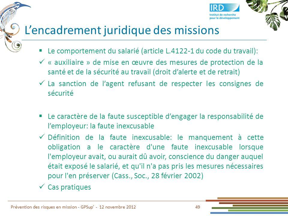 Lencadrement juridique des missions 49 Prévention des risques en mission - GPSup - 12 novembre 2012 Le comportement du salarié (article L.4122-1 du co