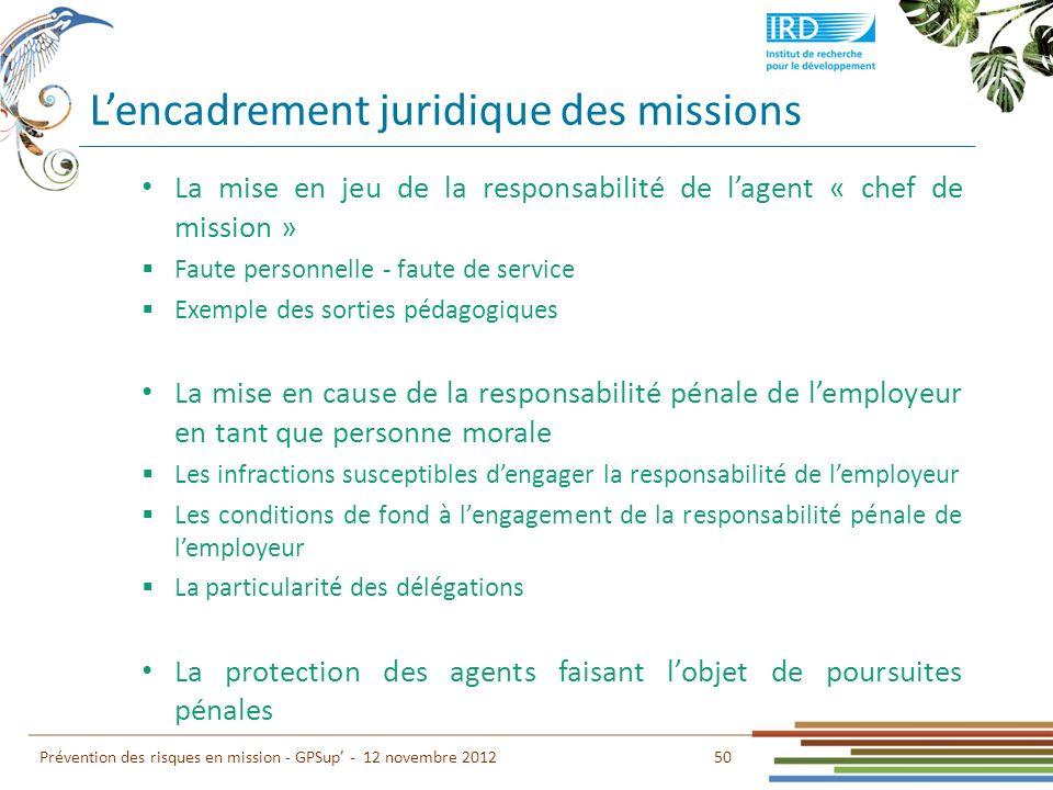 Lencadrement juridique des missions 50 Prévention des risques en mission - GPSup - 12 novembre 2012 La mise en jeu de la responsabilité de lagent « ch