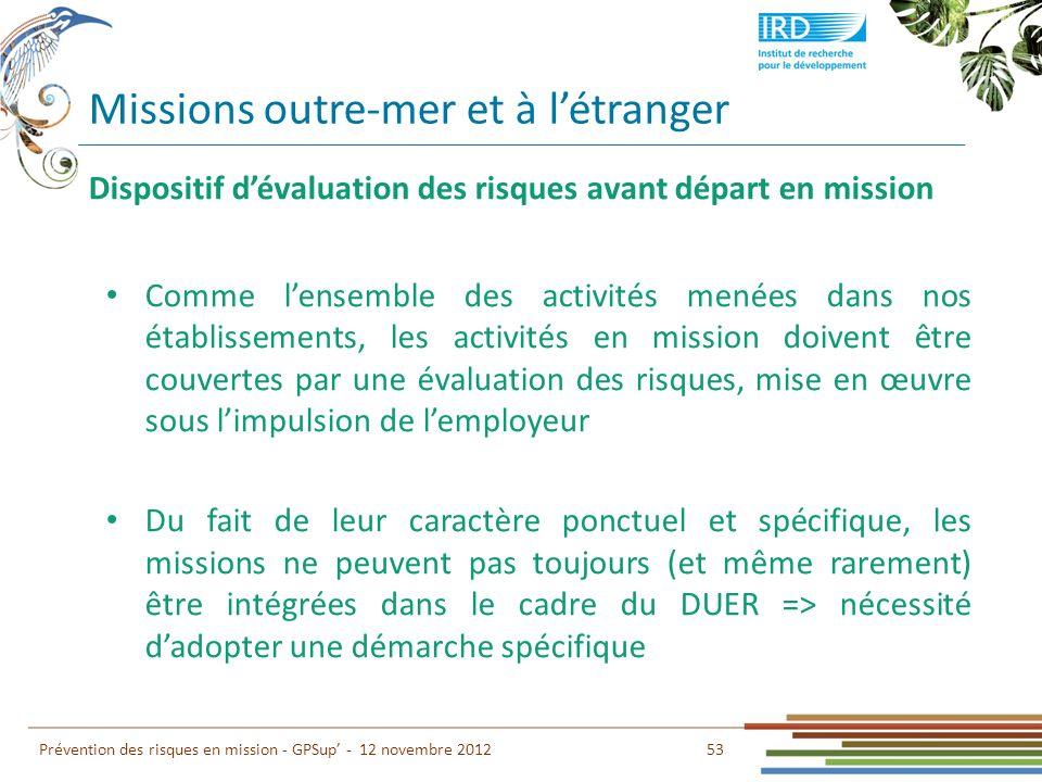 53 Prévention des risques en mission - GPSup - 12 novembre 2012 Dispositif dévaluation des risques avant départ en mission Comme lensemble des activit
