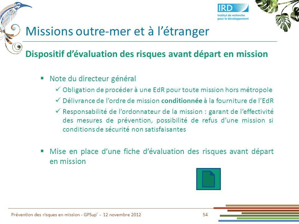 54 Prévention des risques en mission - GPSup - 12 novembre 2012 Dispositif dévaluation des risques avant départ en mission Note du directeur général O